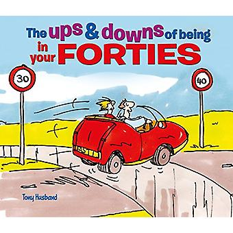 The Ups and Downs of Being in Your Forties by Tony Husband - 97817882