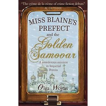 Miss Blaine's Prefect and the Golden Samovar by Olga Wojtas - 9781912