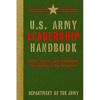 U.S. Army Leadership Handbook - Skills - Tactics - and Techniques for