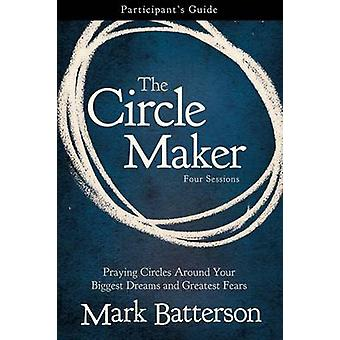 The Circle Maker Participant's Guide - Praying Circles Around Your Big