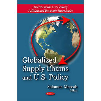 Globalized Supply Chains and U.S. Policy by Solomon Mensah - 97816087