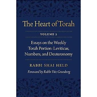The Heart of Torah Volume 2 Essays on the Weekly Torah Portion Leviticus Numbers and Deuteronomy by Held & Shai