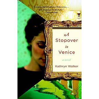 A Stopover in Venice by Kathryn Walker - 9780307386502 Book