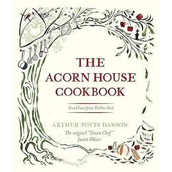 The Acorn House Cookbook by Dawson & Arthur Potts