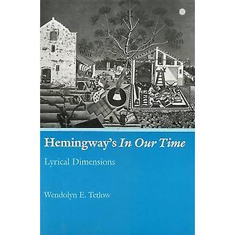 Hemingway's in Our Time - Lyrical Dimensions by Wendolyn E. Tetlow - 9