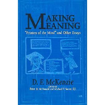 Making Meaning - Printers of the Mind and Other Essays by Donald Franc