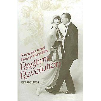 Vernon and Irene Castles Ragtime Revolution by Eve Golden