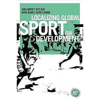 Localizing global sport for development by Lindsay & Iain