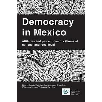 Democracy in Mexico Attitudes and Perceptions of Citizens at National and Local Level by Mart I. Puig & Salvador