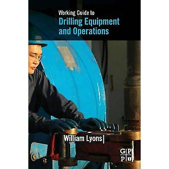 Working Guide to Drilling Equipment and Operations by Lyons & William C. PhD