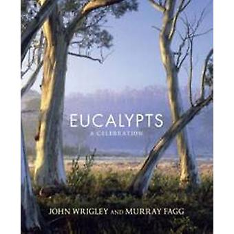 Eucalypts - A Celebration by John W. Wrigley - Murray Fagg - 978174331