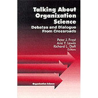 Talking about Organization Science Debates and Dialogue From Crossroads by Frost & Peter J.