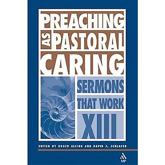 Preaching as Pastoral Caring Sermons That Work Series XIII by Alling & Roger