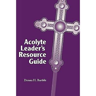 Acolyte Leaders Resource Guide by Barthle & Donna H.