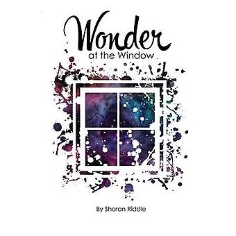 Wonder at the Window by Riddle & Sharon Kay