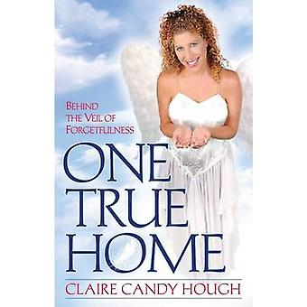 One True Home  Behind the Veil of Forgetfulness by Hough & Claire Candy
