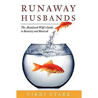Runaway Husbands The Abandoned Wifes Guide to Recovery and Renewal by Stark & Vikki