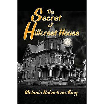 The Secret of Hillcrest House by RobertsonKing & Melanie