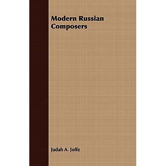 Modern Russian Composers by Joffe & Judah A.