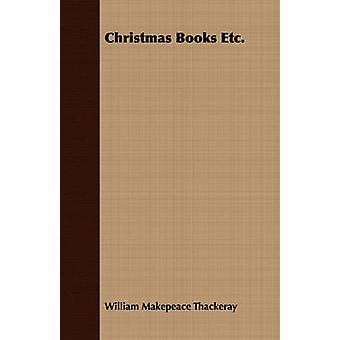 Christmas Books Etc. by Thackeray & William Makepeace