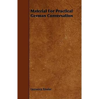 Material For Practical German Conversation by Fossler & Laurence
