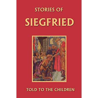 Stories of Siegfried Told to the Children Yesterdays Classics by Macgregor & Mary