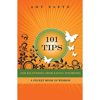 101 Tips for Recovering from Eating Disorders A Pocket Book of Wisdom by Barth & Amy