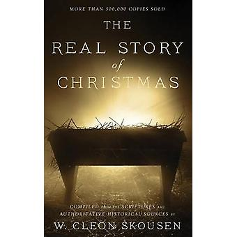 The Real Story of Christmas Compiled from the Scriptures and Authoritative Historical Sources by Skousen & W. Cleon