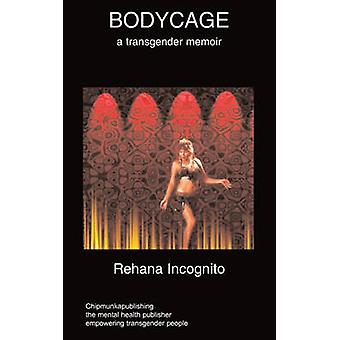 Bodycage  A transgender autobiography by Incognito & R