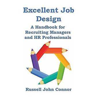 Excellent Job Design. A Handbook for Recruiting Managers and HR Professionals by Connor & Russell John