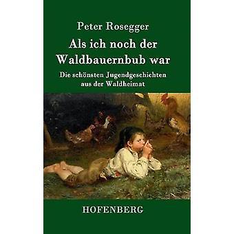 Als ich noch der Waldbauernbub war de Rosegger & Peter