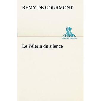 Le Plerin du silence by Gourmont & Remy de