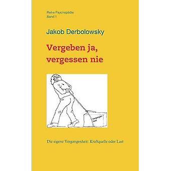 Vergeben Ja Vergessen Nie by Derbolowsky & Jakob