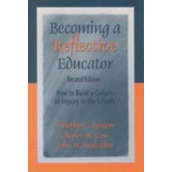 Becoming a Reflective Educator How to Build a Culture of Inquiry in the Schools by Reagan & Timothy G.