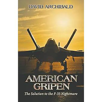 American Gripen The Solution to the F35 Nightmare by Archibald & David