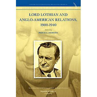 Lord Lothian and AngloAmerican Relations 19001940 by Roberts & Priscilla