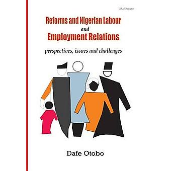 Reforms and Nigerian Labour and Employment Relations Perspectives Issues and Challenges by Otobo & Dafe