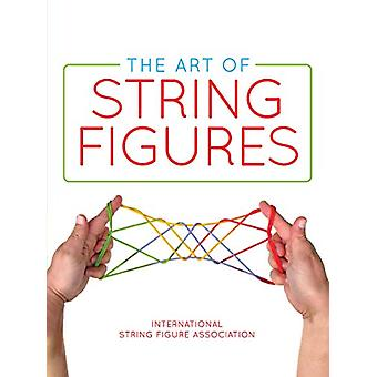 The Art of String Figures by 0 International String Figure Associatio