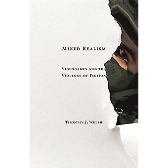 Mixed Realism - Videogames and the Violence of Fiction by Timothy J. W