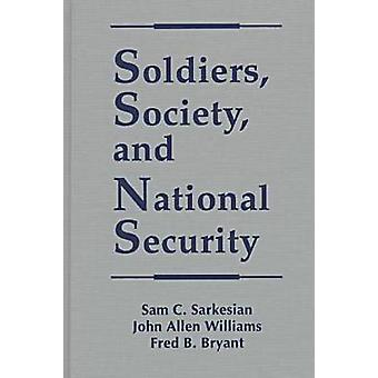 Soldiers - Society and National Security by Sam C. Sarkesian - John A