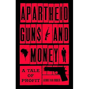 Apartheid Guns and Money - A Tale of Profit door Hennie Van Vuuren - 978