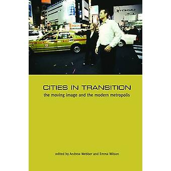 Cities in Transition - The Moving Image and the Modern Metropolis by A