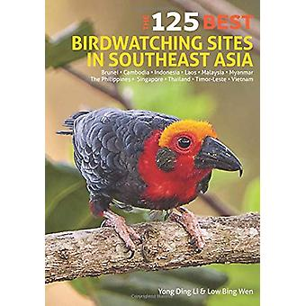 125 Best Bird Watching Sites in Southeast Asia by Yong Ding Li - 9781