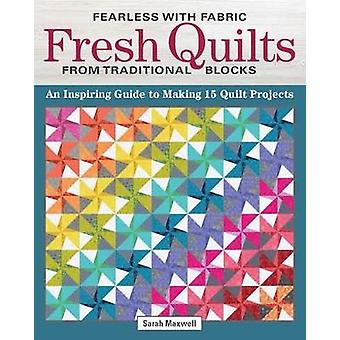 Fearless with Fabric - Fearless Quilts from Traditional Blocks - An In