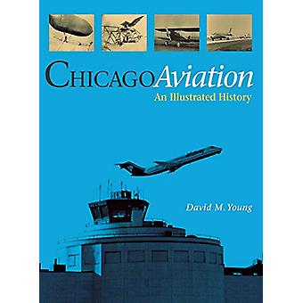 Chicago Aviation - An Illustrated History by David M. Young - 97808758