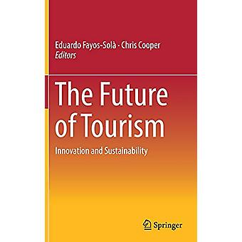 The Future of Tourism - Innovation and Sustainability by Eduardo Fayos