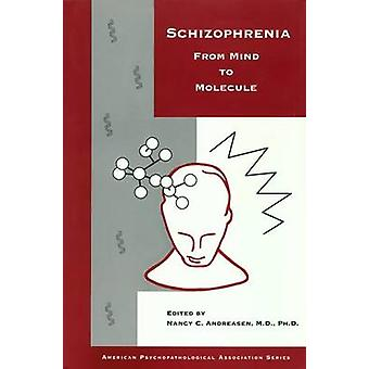 Schizophrenia - From Mind to Molecule by Nancy C. Andreasen - 97808804