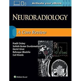 Neuroradiology - A Core Review by Prachi Dubey - 9781496372505 Book