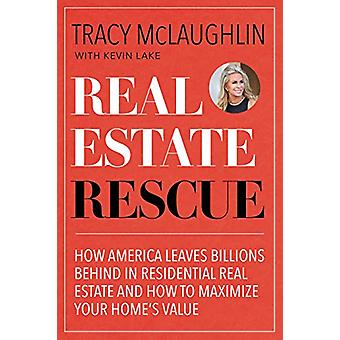 Real Estate Rescue - How America Leaves Billions Behind in Residential