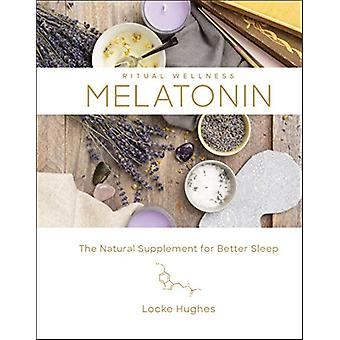 Melatonin - The Natural Sleep Supplement for Better Sleep par L. Hughes